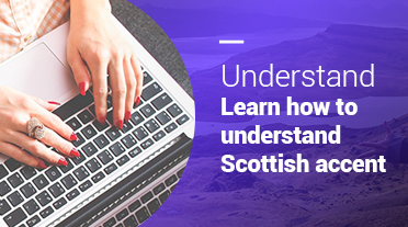 Learn how to understand Scottish accent